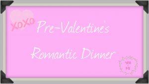 Pre-Valentines Romantic Dinner